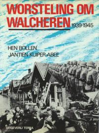 WORSTELING OM WALCHEREN 1939-1945 – HEN BOLLEN–JANTIEN KUIPER-ABEE - 1985 - 2