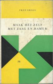 MAAK HET ZELF MET ZAAG EN HAMER – FRED GROSS – ca. 1965