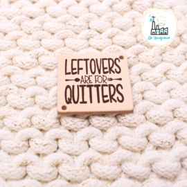 LEREN LABEL GELASERD LEFTOVERS ARE FOR QUITTERS