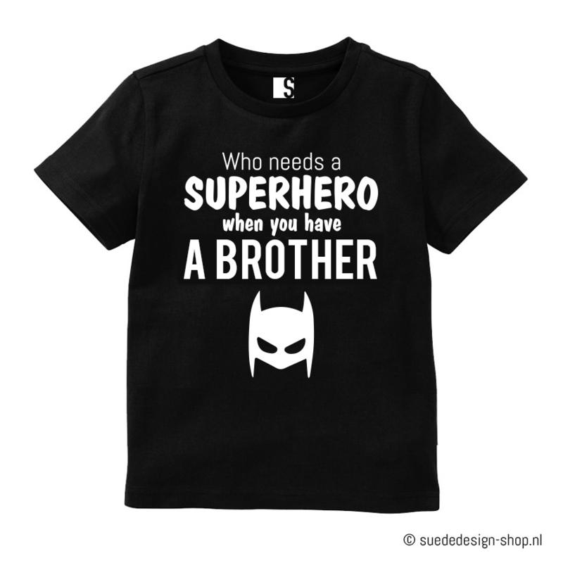 Shirt 'Who needs a Superhero'