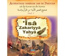 """Authentieke verhalen van de profeten """"Îsâ, Zakariyyâ en Yahyâ"""""""