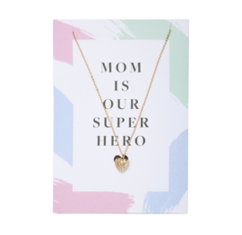 MOM IS OUR HERO POSTCARD + KETTING