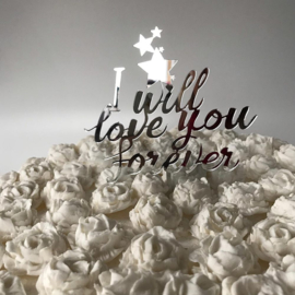 "Taart Topper ""I Will Love You Forever"" Zilver Spiegel Acryl"