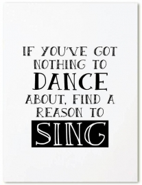 Kaart If you've got nothing to dance about, find a reason to sing