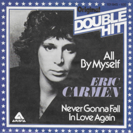 Eric Carmen - All by myself / Never gonna fall in love again
