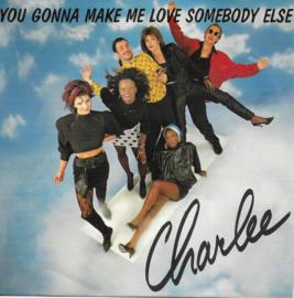 Charlee - You gonna make me love somebody else