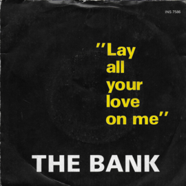 Bank - Lay all your love on me