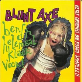 Blunt Axe - Ben d'r helemaal klaar voor!