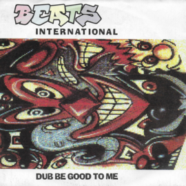 Beats International - Dub be good to me (Engelse uitgave)