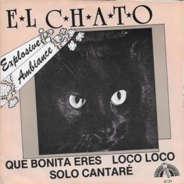 El Chato - Que bonita eres/Loco loco/Solo cantare