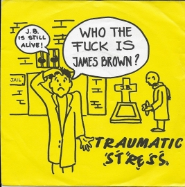 Traumatic Stress - Who the fuck is James Brown?