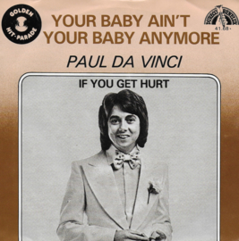 Paul Da Vinci - Your baby ain't your baby anymore / If you get hurt