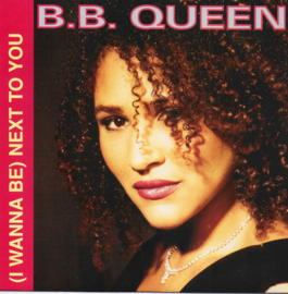 B.B. Queen - (I wanna be) next to you
