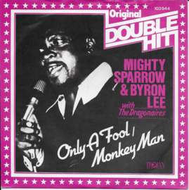 Mighty Sparrow & Byron Lee with The Dragonaires - Only a fool / Monkey man