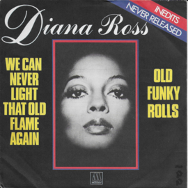 Diana Ross - We can never light that old flame again