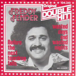 Freddy Fender - Before the next teardrop falls / Wasted days and wasted nights