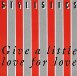 Stylistics - Give a little love for love