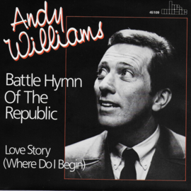 Andy Williams - Battle hymn of the republic / Love story (where do I begin)