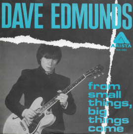 Dave Edmunds - From small things. big things come