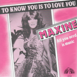Maxine - To know you is to love you