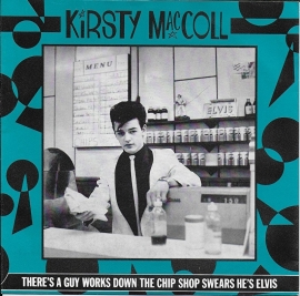 Kirsty MacColl - There's a guy works down the chip shop swears he's Elvis