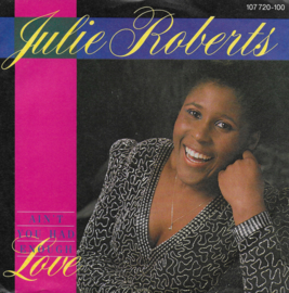 Julie Roberts - Ain't you had enough love