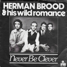 Herman Brood & His Wild Romance - Never be clever
