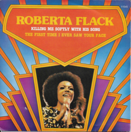 Roberta Flack - Killing me softly with his song / The first time i ever saw your face
