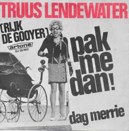 Truus Lendewater (Rijk de Gooyer) - Pak me dan!