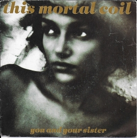 This Mortal Coil - You and your sister