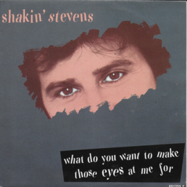 Shakin' Stevens - What do you want to make those eyes at me for