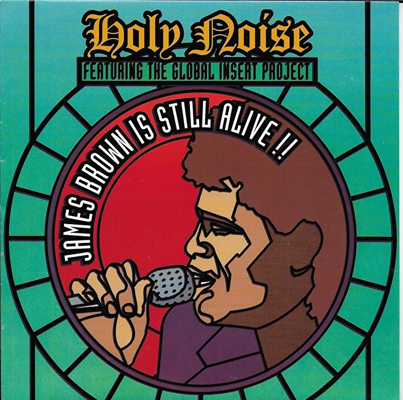Holy Noise ft. The Global insert Project - James Brown is still alive!!