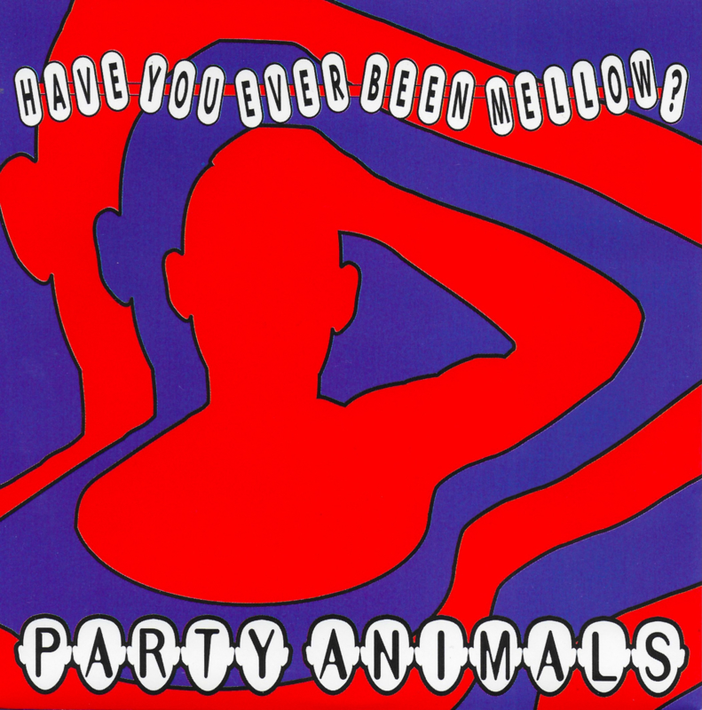 Party Animals - Have you ever been mellow? (Limited edition)