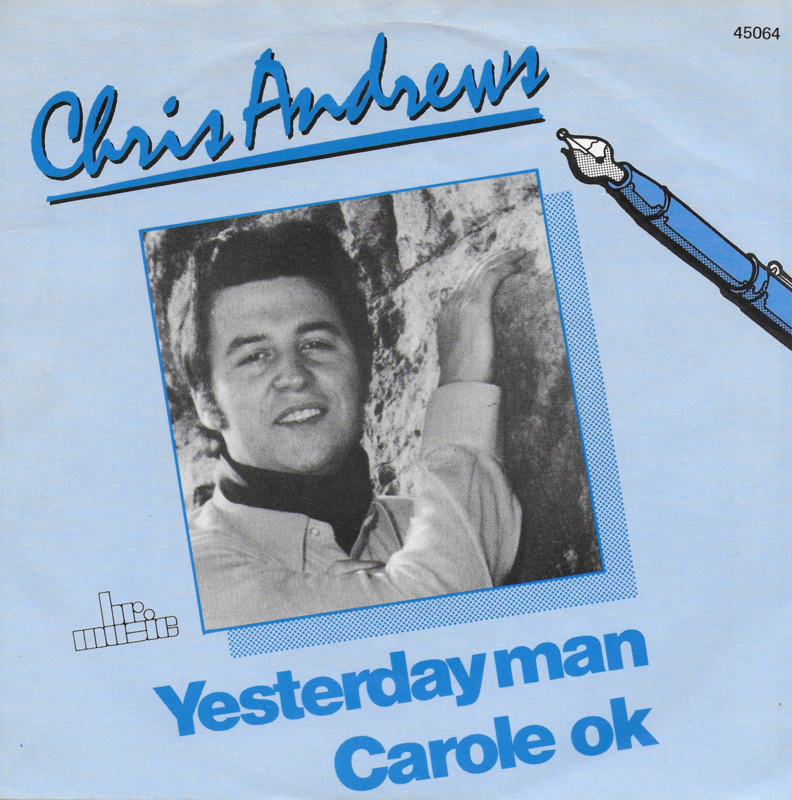 Chris Andrews - Yesterday man / Carole ok