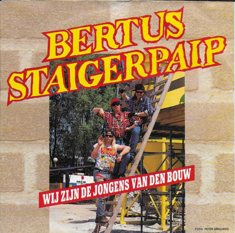 Bertus Staigerpaip - Wij zijn de jongens van den bouw