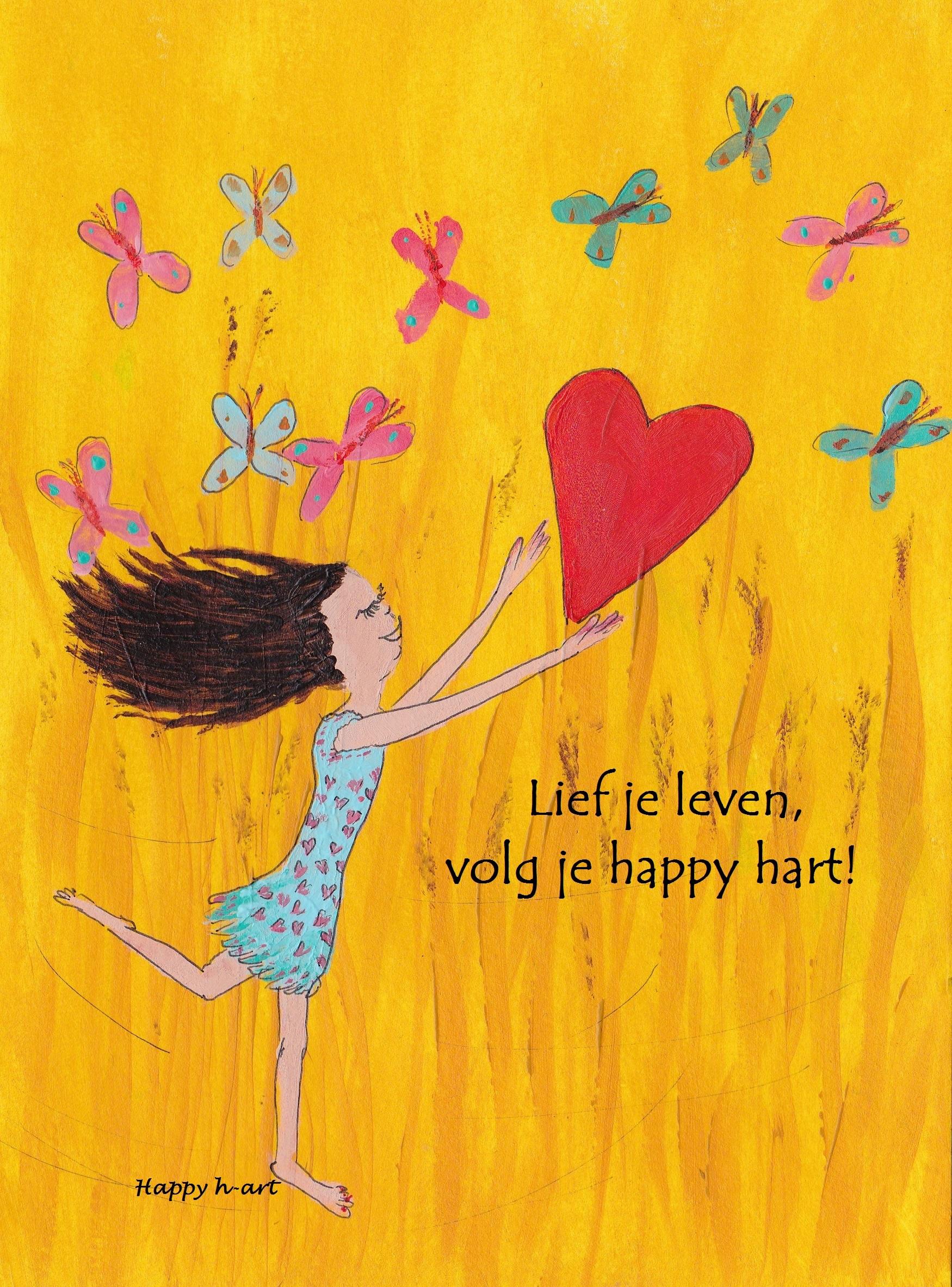 Lief je leven, volg je Happy hart
