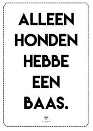POSTER - ALLEEN HONDEN HEBBE EEN BAAS