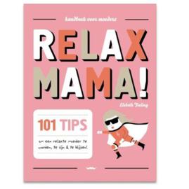 RELAX MAMA! 101 tips om een relaxte moeder te worden