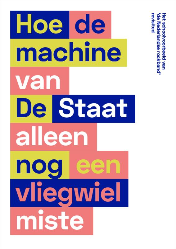 Hoe de machine van De Staat alleen nog een vliegwiel miste - Het schoolvoorbeeld van 'de Nederlandse rockband' revisited