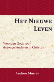 Het Nieuwe Leven - Woorden Gods voor de jonge kinderen in Christus - Andrew Murray