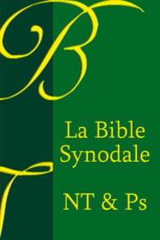 La Bible Synodale Nouveau Testament & Psaumes 1921 - Edition OLB