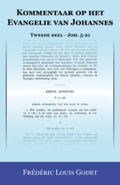 Kommentaar op het Evangelie van Johannes - Tweede deel - Joh. 5-21 - Frédéric Louis Godet