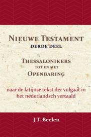 Het Nieuwe Testament - Derde deel - Thessalonikers t/m Openbaring - J.T. Beelen