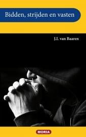 Bidden, strijden, vasten - J.I. van Baaren