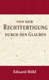 Von der Rechtfertigung durch den Glauben - Ein Beitrag zur Rettung des Protestantischen cardinaldogmas - Eduard Böhl