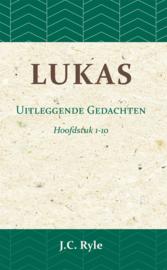 Lukas - Uitleggende Gedachten Hoofdstuk 1-10 - J.C. Ryle