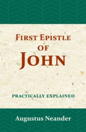 The First Epistle of John - practically explained - Augustus Neander