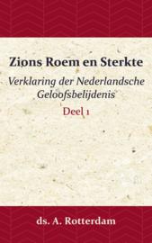 Zions Roem en Sterkte - Verklaring der Nederlandsche Geloofsbelijdenis 1 - ds. A. Rotterdam