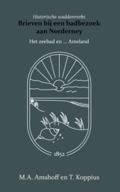 Brieven bij een badbezoek aan Norderney - Het zeebad en ... Ameland - M.A. Amshoff en T. Koppius