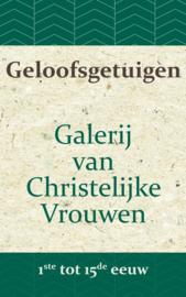 Geloofsgetuigen - Galerij van Christelijke Vrouwen van de 1ste tot de 15e eeuw